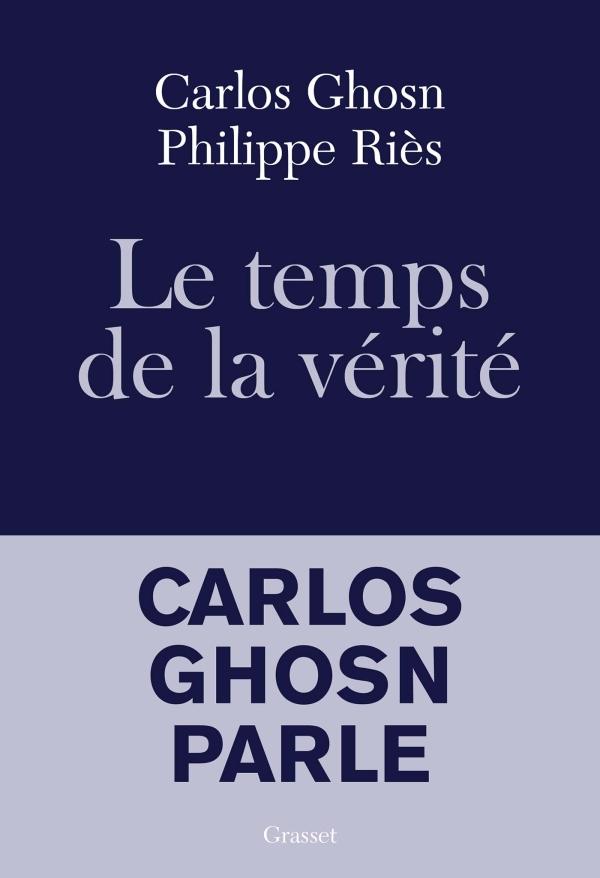 Couverture du livre le Temps de la Vérité par Carlos Ghosn et Philippe Riès aux éditions Grasset